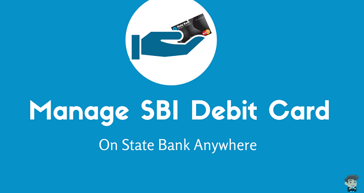 Manage Your Sbi Debit Card On State Bank Anywhere