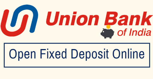 open fixed deposit online union bank of india